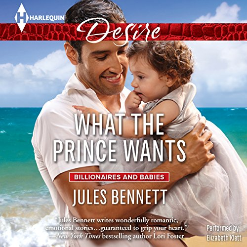 What the Prince Wants (Billionaires and Babies): Jules Bennett