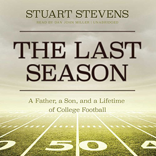 The Last Season - A Father, a Son, and a Lifetime of College Football: Stuart Stevens
