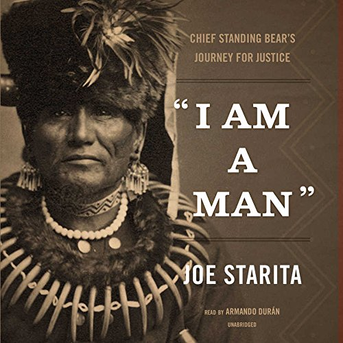 I Am a Man : Chief Standing Bear s Journey for Justice: Joe Starita