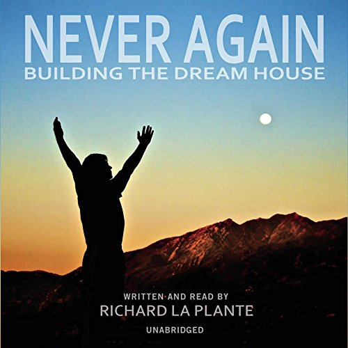 Never Again - Building the Dream House: Richard LaÂPlante