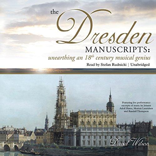 The Dresden Manuscripts - Unearthing an 18th Century Musical Genius: David Wilson