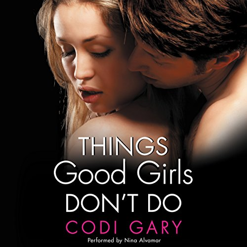 Things Good Girls Don't Do -: Codi Gary