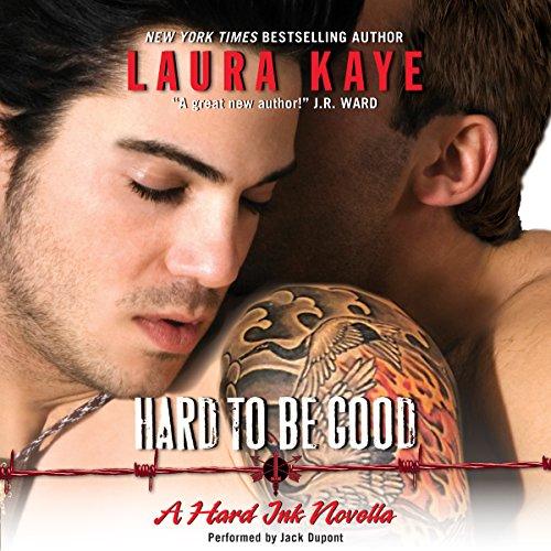 Hard to Be Good - A Hard Ink Novella: Laura Kaye