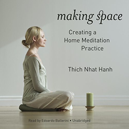 Making Space: Creating a Home Meditation Practice: Thich Nhat Hanh
