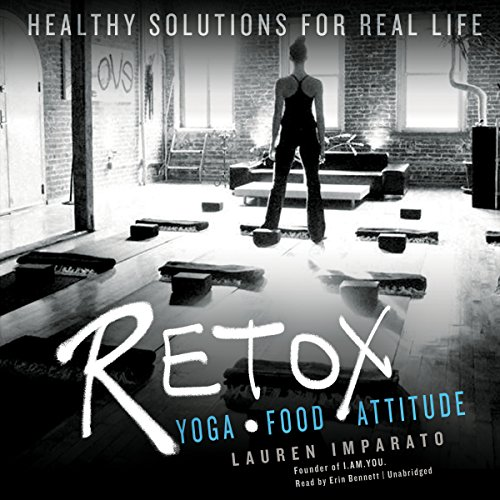 Retox - Yoga, Food, Attitude; Healthy Solutions for Real Life: Lauren Imparato