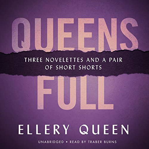 Queens Full: Three Novelets and a Pair of Short Stories (Ellery Queen Mysteries (Audio)): Ellery, ...