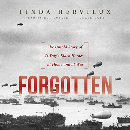 Forgotten: The Untold Story of D-Day S Black Heroes, at Home and at War: Linda Hervieux