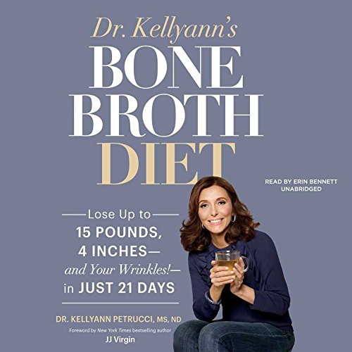 9781504659772: Dr. Kellyann's Bone Broth Diet Lib/E: Lose Up to 15 Pounds, 4 Inches-And Your Wrinkles!-In Just 21 Days