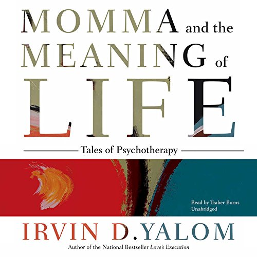 Momma and the Meaning of Life: Tales of Psychotherapy: Irvin D Yalom