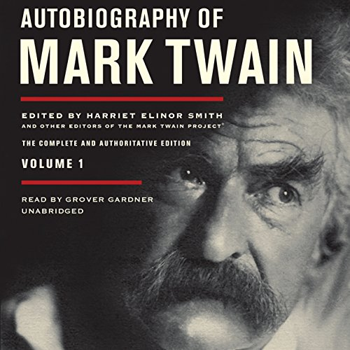 Autobiography of Mark Twain, Vol. 1 - The Complete and Authoritative Edition: Mark Twain