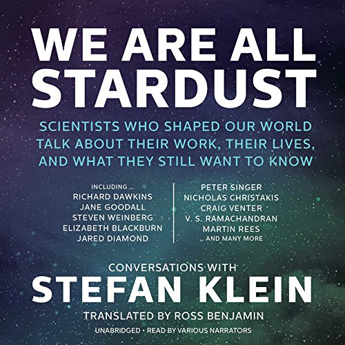 We Are All Stardust: Scientists Who Shaped Our World Talk about Their Work, Their Lives, and What ...