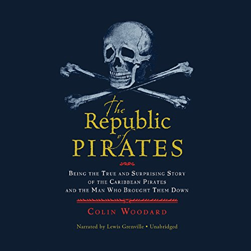 9781504664370: The Republic of Pirates: Being the True and Surprising Story of the Caribbean Pirates and the Man Who Brought Them Down