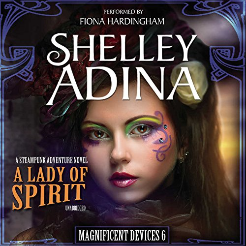 A Lady of Spirit: A Steampunk Adventure Novel: 8 (Magnificent Devices): Shelley Adina