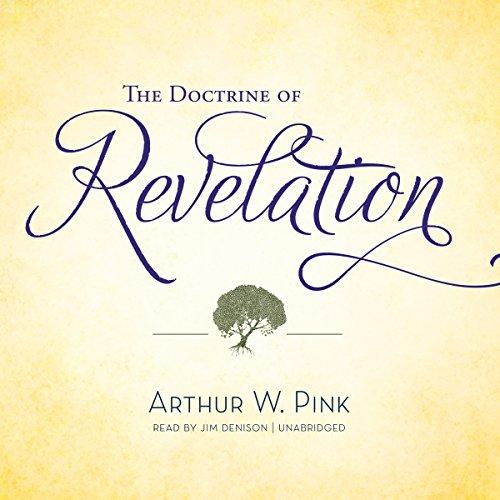 The Doctrine of Revelation -: Arthur W. Pink