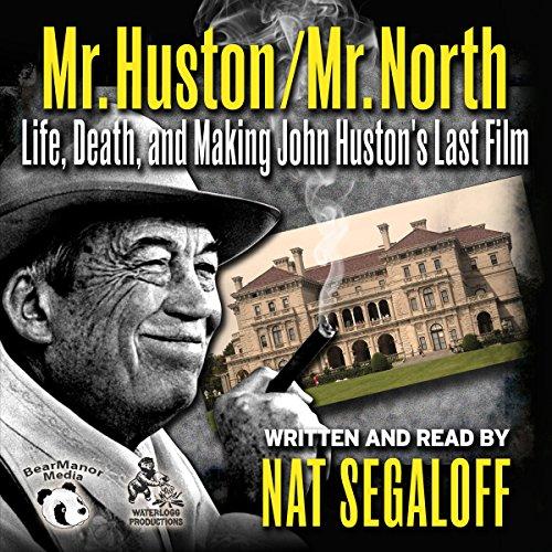 Mr. Huston/Mr. North: Life, Death, and Making John Huston's Last Film: 4: Nat Segaloff