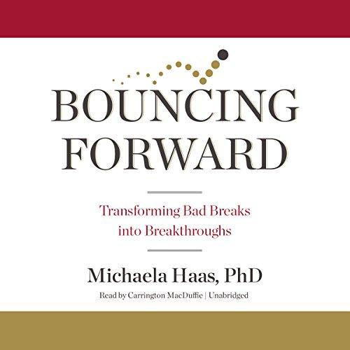 9781504669122: Bouncing Forward: Transforming Bad Breaks into Breakthroughs