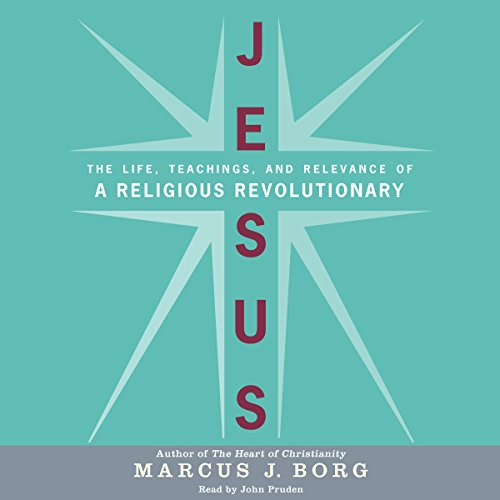 Jesus: Uncovering the Life, Teachings, and Relevance of a Religious Revolutionary: Marcus J. Borg
