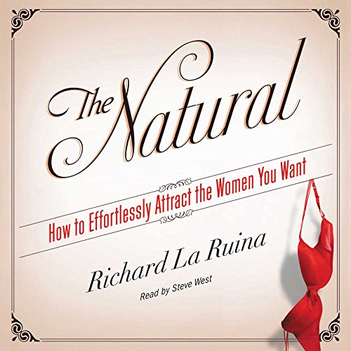 9781504669948: The Natural: How to Effortlessly Attract the Women You Want