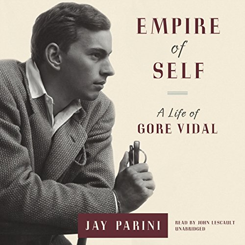 Empire of Self: A Life of Gore Vidal: Axinn Professor of English Jay Parini