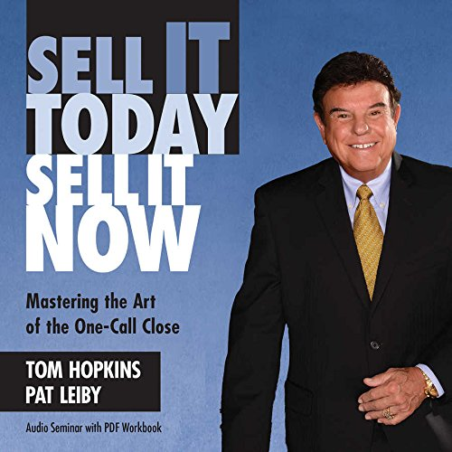 Sell It Today, Sell It Now: Mastering the Art of the One-Call Close: Pat Leiby; Tom Hopkins