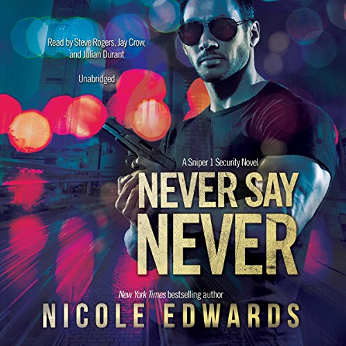 Never Say Never: A Sniper 1 Security Novel: Nicole Edwards