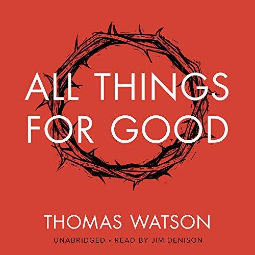 All Things for Good: 4: Thomas Watson