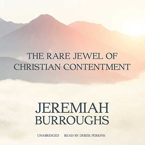 The Rare Jewel of Christian Contentment: Jeremiah Burroughs