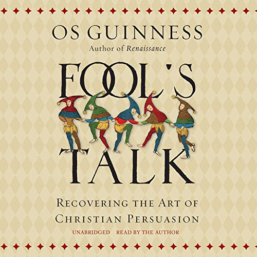 Fool's Talk: Recovering the Art of Christian Persuasion (Compact Disc): Os Guinness