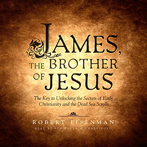 9781504680363: James the Brother of Jesus: The Key to Unlocking the Secrets of Early Christianity and the Dead Sea Scrolls