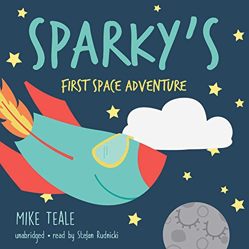 Sparky's First Space Adventure -: Mike Teale