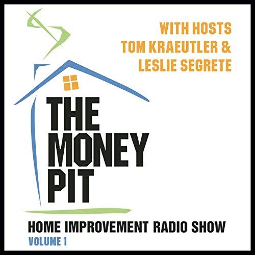 The Money Pit, Vol. 1 - With Hosts Tom Kraeutler & Leslie Segrete: Tom Kraeutler