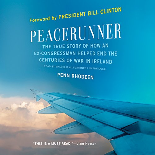 Peacerunner: The True Story of How an Ex-Congressman Helped End the Centuries of War in Ireland: ...