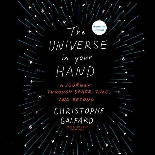 The Universe in Your Hand: A Journey through Space, Time, and Beyond: Christophe Galfard