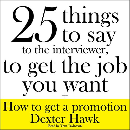 25 Things to Say to the Interviewer to Get the Job You Really Want: Dexter Hawk