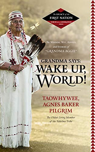 9781504686914: Grandma Says: Wake Up, World! The Wisdom, Wit, Advice, and Stories of ''Grandma Aggie'' ( Legacy of the First Nation, Voices of a Generation Series)