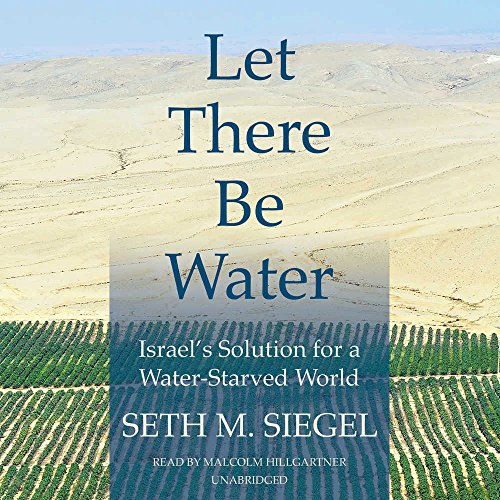 Let There Be Water: Israel's Solution for a Water-Starved World: Seth Siegel
