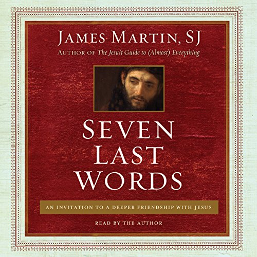 9781504695305: Seven Last Words: An Invitation to a Deeper Friendship with Jesus