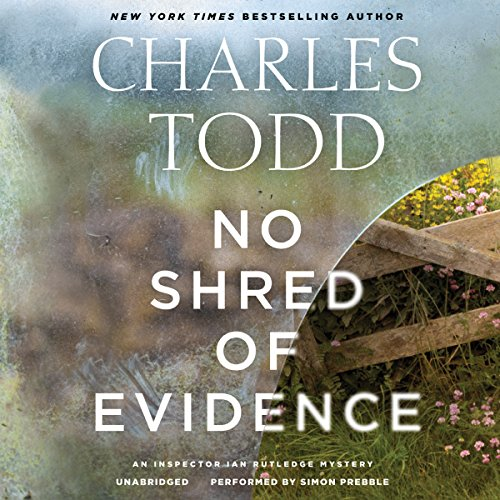 No Shred of Evidence - An Inspector Ian Rutledge Mystery: Charles Todd