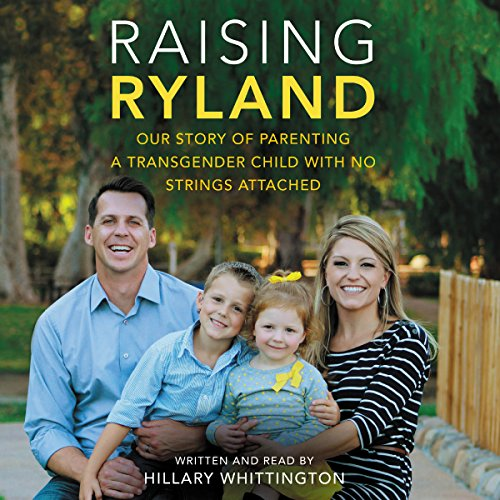 Raising Ryland: Our Story of Parenting a Transgender Child with No Strings Attached: Hillary ...