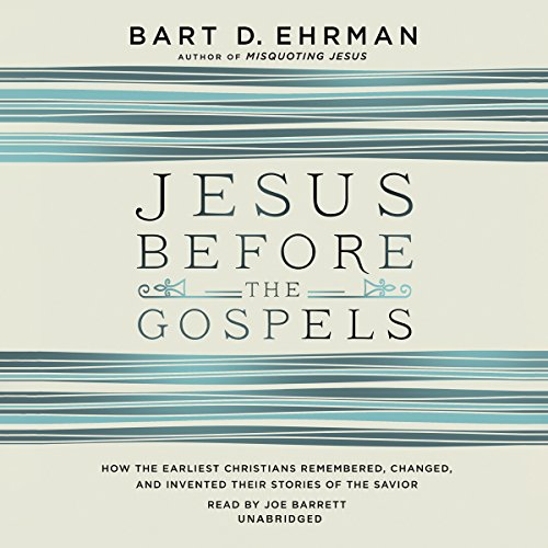 Jesus before the Gospels - How the Earliest Christians Remembered, Changed, and Invented Their ...