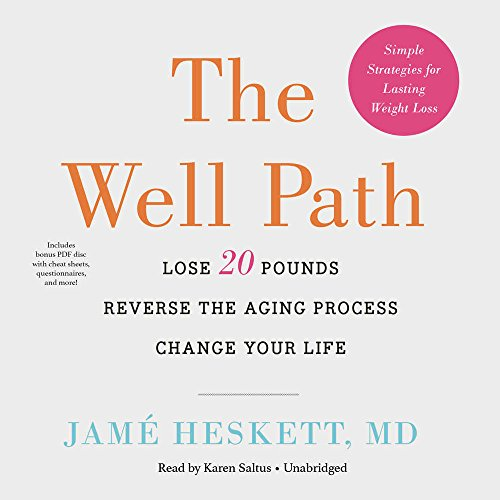 The Well Path: Lose 20 Pounds, Reverse the Aging Process, Change Your Life: Jame Heskett