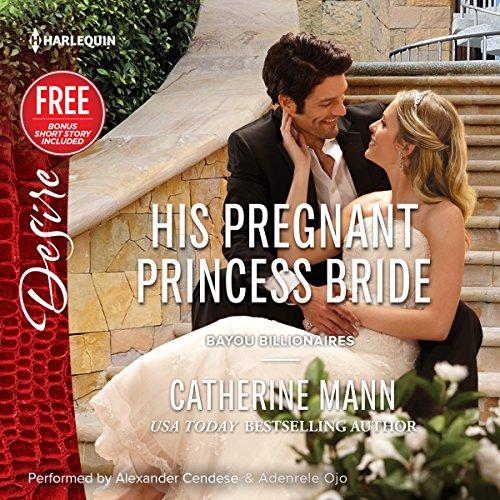 His Pregnant Princess Bride [w/Bonus Short Story: Never Too Late] (Bayou Billionaires Series, ...
