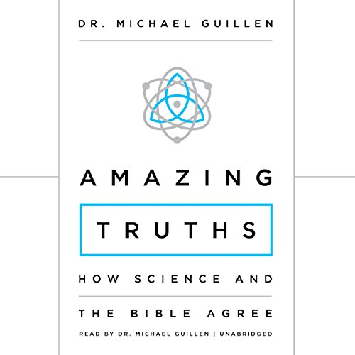 Amazing Truths: How Science and the Bible Agree: Michael Guillen