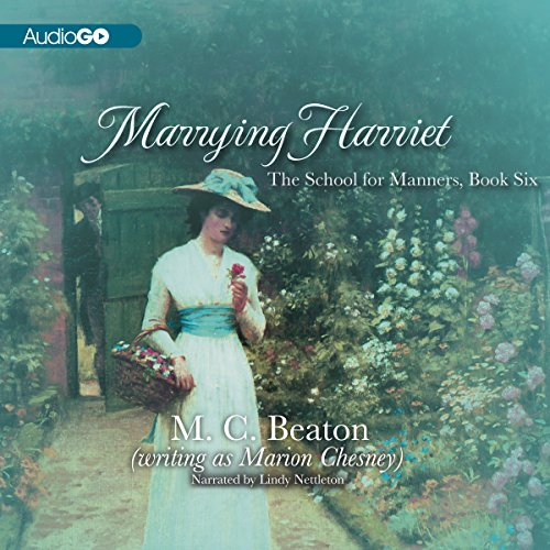 Marrying Harriet: A Regency Romance (School for Manners): M. C. Beaton