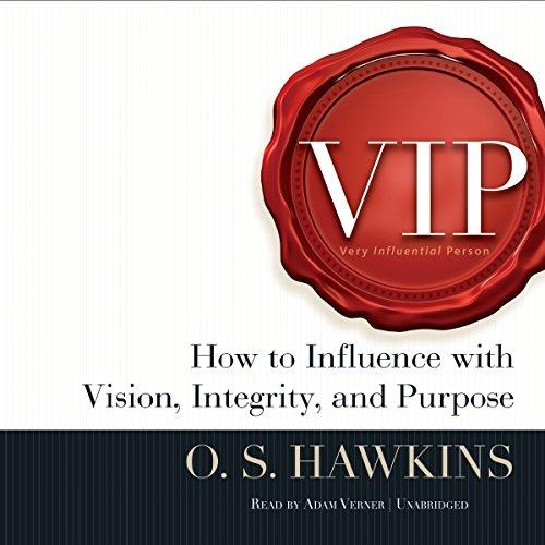 VIP: Vision, Integrity, and Purpose: Dr O S Hawkins