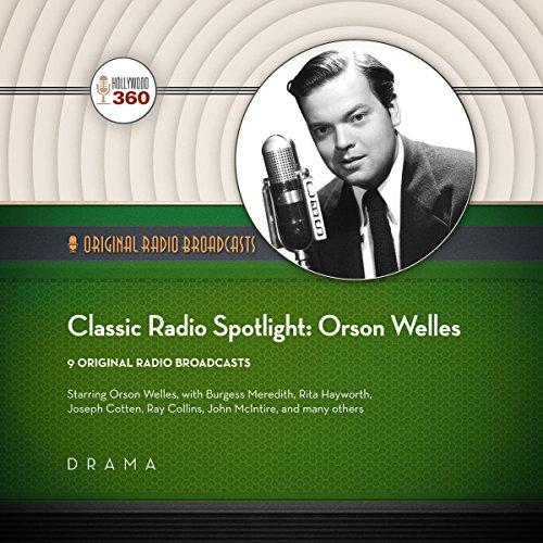 9781504703765: Classic Radio Spotlights: Orson Welles (Hollywood 360 Classic Radio Collection)