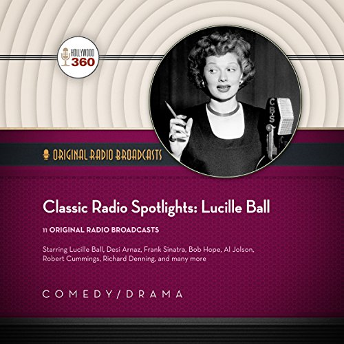 Classic Radio Spotlights - Lucille Ball: Library Edition: Hollywood 360 (Corporate Author)