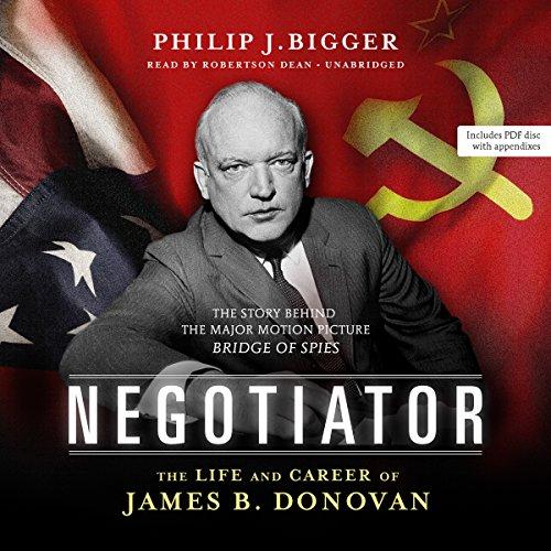 Negotiator: The Life and Career of James B. Donovan: Philip J Bigger