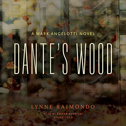 Dante s Wood: A Mark Angelotti Novel: Lynne Raimondo
