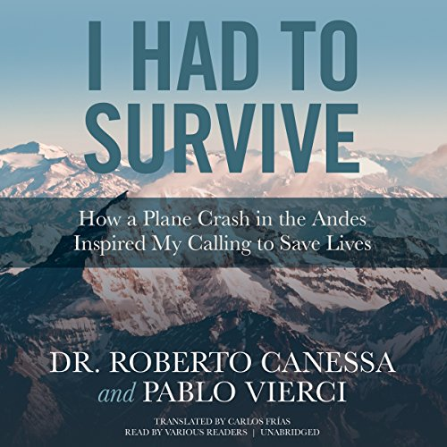 I Had to Survive: How a Plane Crash in the Andes Inspired My Calling to Save Lives: Pablo Vierci; ...